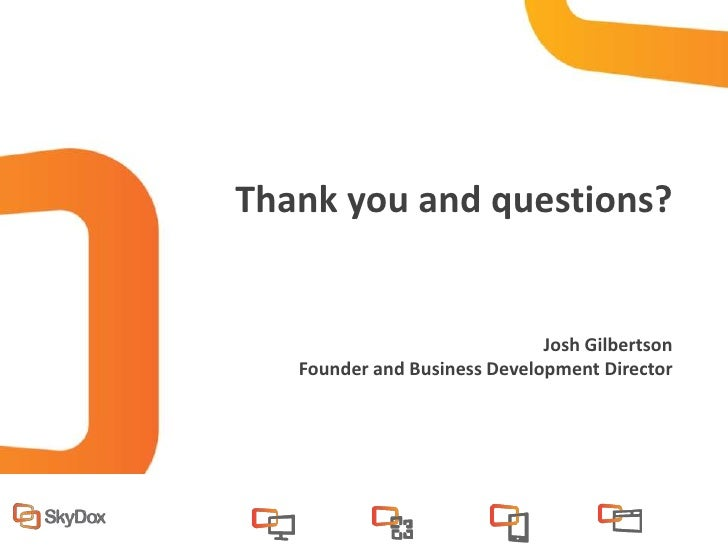 Thank you and questions?                              Josh Gilbertson   Founder and Business Development Director