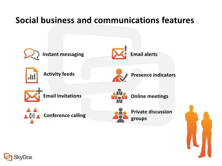 Social business and communications features      Instant messaging    Email alerts      Activity feeds       Presence indi...