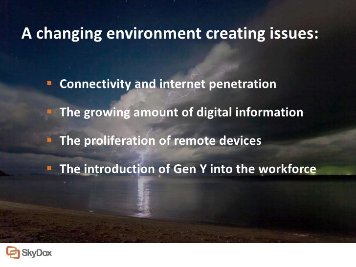 A changing environment creating issues:    Connectivity and internet penetration    The growing amount of digital inform...