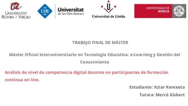 TRABAJO FINAL DE MÁSTER Máster Oficial Interuniversitario en Tecnología Educativa: e-Learning y Gestión del Conocimiento A...