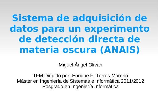 Sistema de adquisición dedatos para un experimentode detección directa demateria oscura (ANAIS)Miguel Ángel OlivánTFM Diri...