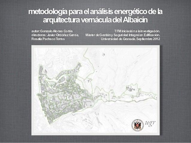 metodología para el análisis energético de la    arquitectura vernácula delAlbaicín autor: GonzaloAlonso Cortés           ...