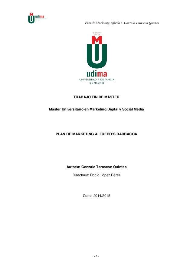 Plan de Marketing Alfredo's–Gonzalo Tarascon Quintas - 1 - TRABAJO FIN DE MÁSTER Máster Universitario en Marketing Digital...