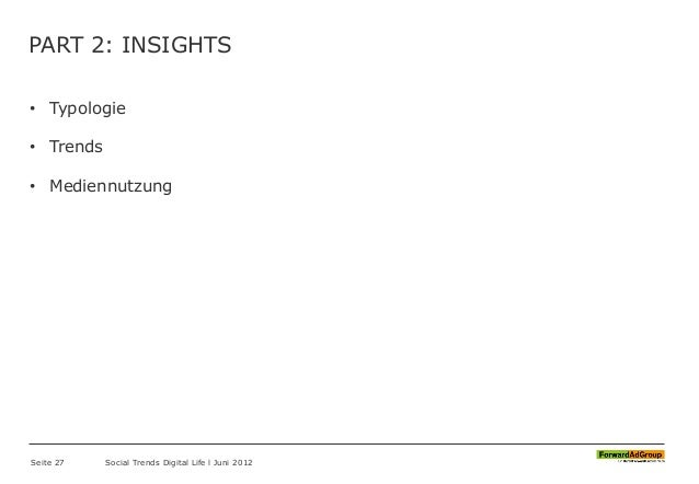 PART 2: INSIGHTS • Typologie • Trends • Mediennutzung Seite 27 Social Trends Digital Life l Juni 2012