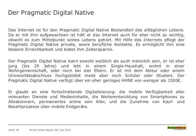 Der Pragmatic Digital Native Das Internet ist für den Pragmatic Digital Native Bestandteil des alltäglichen Lebens. Da er ...