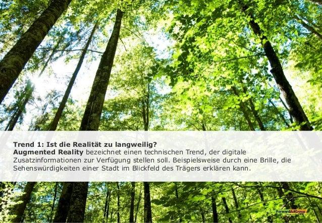 Trend 1: Ist die Realität zu langweilig? Augmented Reality bezeichnet einen technischen Trend, der digitale Zusatzinformat...