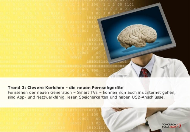 Trend 3: Clevere Kerlchen - die neuen Fernsehgeräte Fernsehen der neuen Generation – Smart TVs – können nun auch ins Inter...