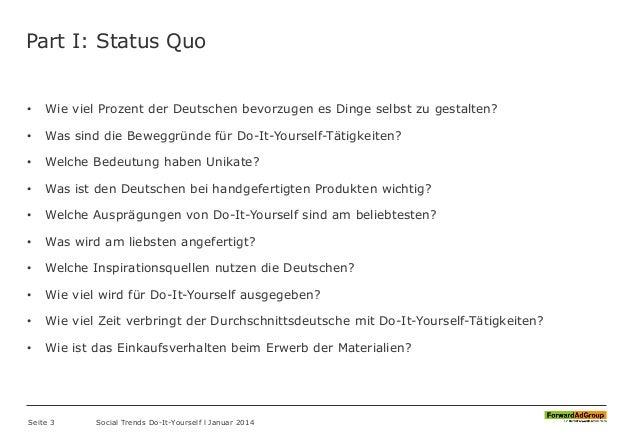 Part I: Status Quo • Wie viel Prozent der Deutschen bevorzugen es Dinge selbst zu gestalten? • Was sind die Beweggründe fü...