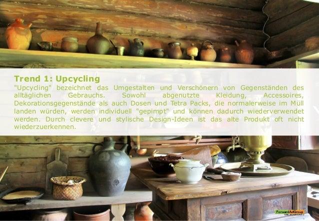 """Trend 1: Upcycling """"Upcycling"""" bezeichnet das Umgestalten und Verschönern von Gegenständen des alltäglichen Gebrauchs. Sow..."""