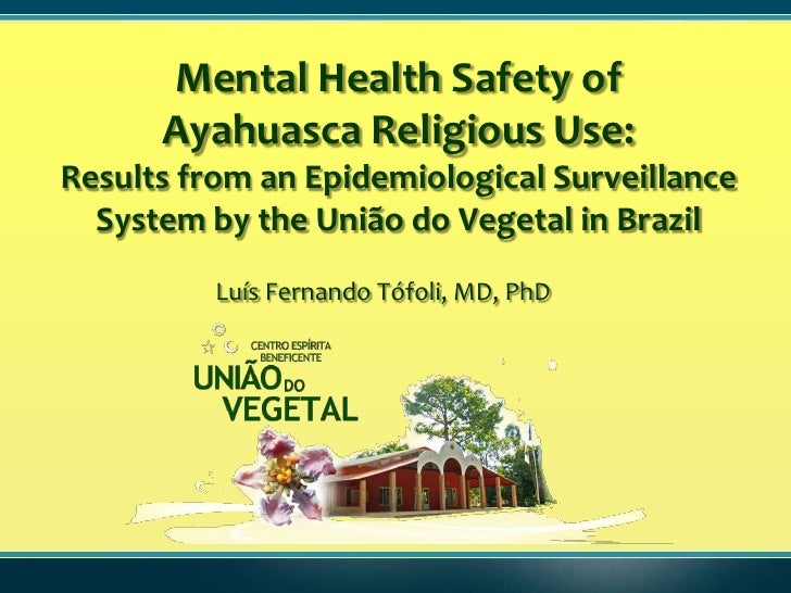 Mental Health Safety of      Ayahuasca Religious Use:Results from an Epidemiological Surveillance  System by the União do ...