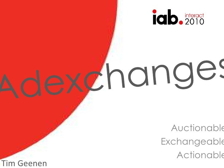 Adexchanges<br />Auctionable<br />Exchangeable<br />Actionable<br />Tim Geenen<br />