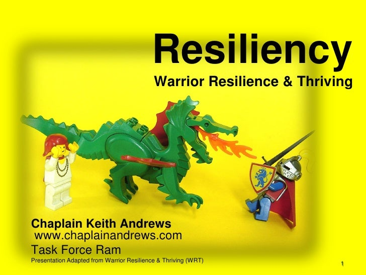 Resiliency                                            Warrior Resilience & Thriving     Chaplain Keith Andrews www.chaplai...