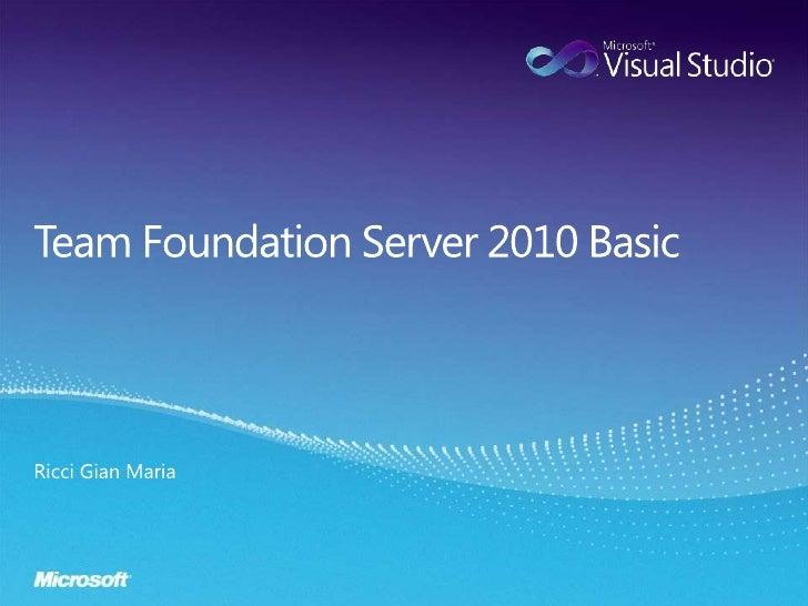 Team FoundationServer 2010 Basic<br />Ricci Gian Maria<br />