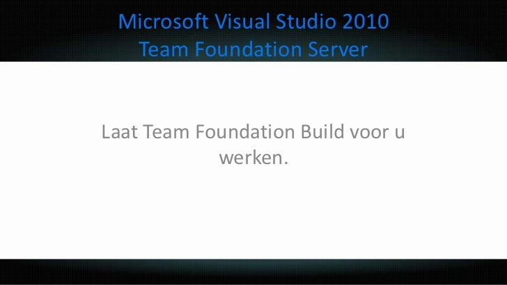Microsoft Visual Studio 2010 Team Foundation Server<br />Laat Team Foundation Build voor u werken.<br />