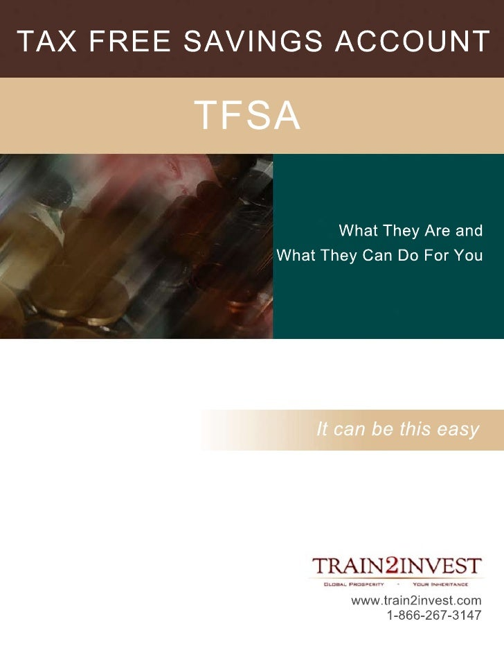TAX FREE SAVINGS ACCOUNT          TFSA                      What They Are and              What They Can Do For You       ...