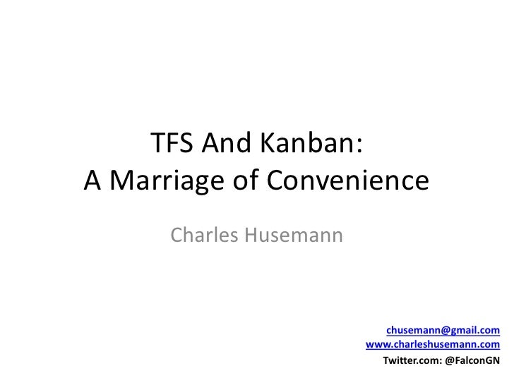 TFS And Kanban:A Marriage of Convenience<br />Charles Husemann<br />chusemann@gmail.comwww.charleshusemann.com<br />Twitte...
