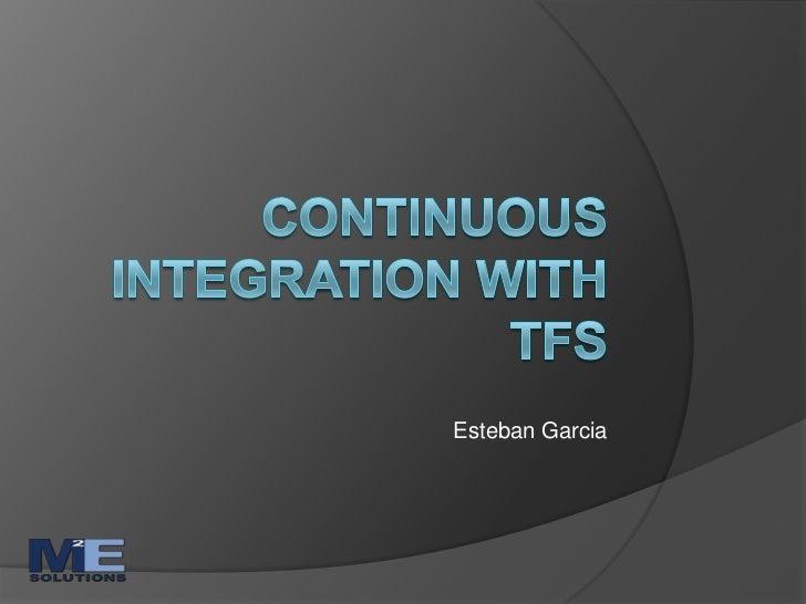 Continuous integration with TFS<br />Esteban Garcia<br />