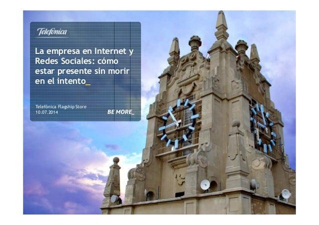 La empresa en Internet y Redes Sociales: cómo estar presente sin morir en el intento_ Telefónica Flagship Store 10.07.2014