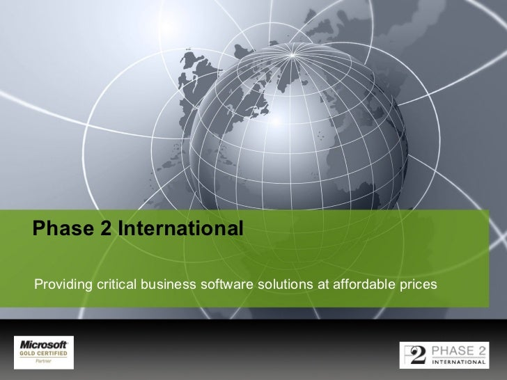 Phase 2 International   Providing critical business software solutions at  affordable prices