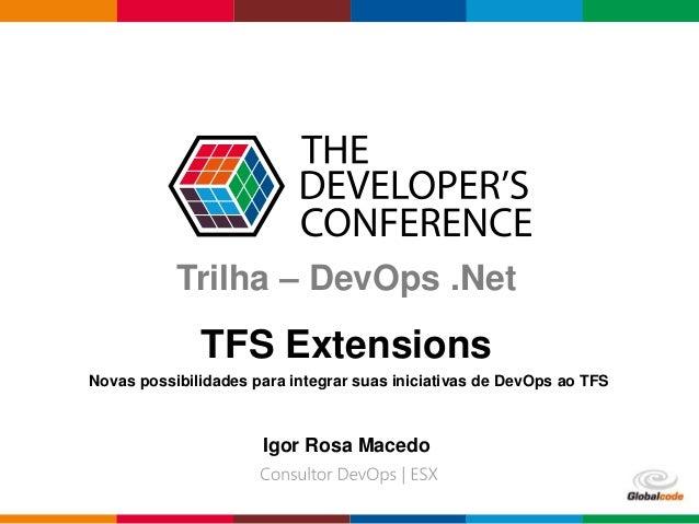 Globalcode – Open4education Trilha – DevOps .Net TFS Extensions Novas possibilidades para integrar suas iniciativas de Dev...