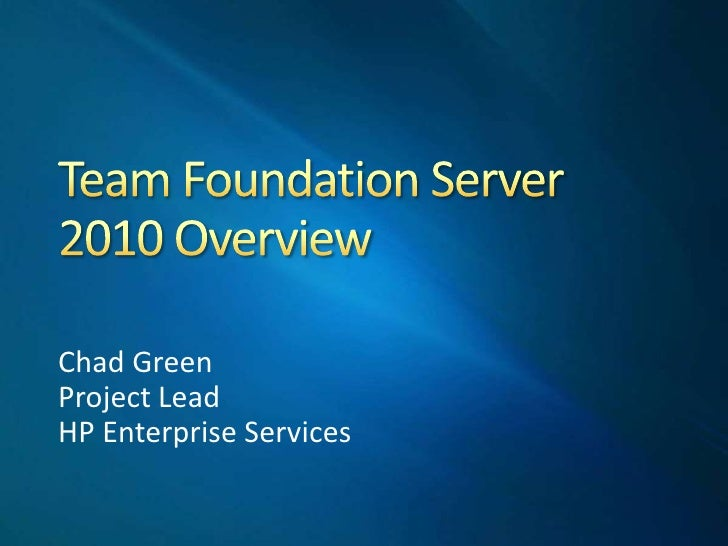 Team Foundation Server 2010 Overview<br />Chad Green<br />Project Lead<br />HP Enterprise Services<br />