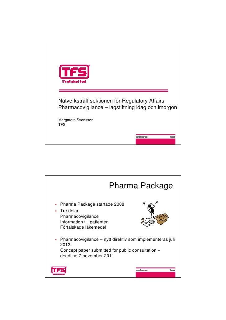 Nätverksträff sektionen för Regulatory AffairsPharmacovigilance – lagstiftning idag och imorgonMargareta SvenssonTFS      ...