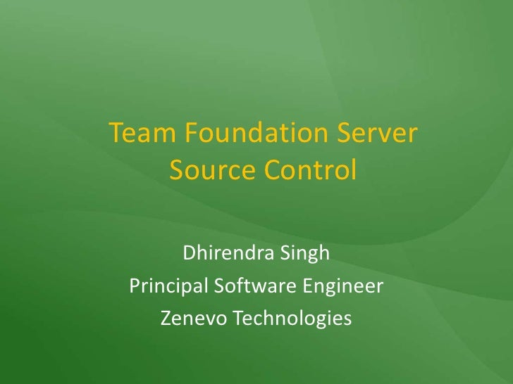 Team Foundation Server Source Control<br />Dhirendra Singh<br />Principal Software Engineer<br />Zenevo Technologies<br />