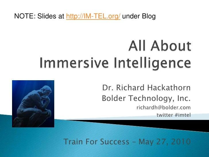 NOTE: Slides at http://IM-TEL.org/ under Blog<br />All About Immersive Intelligence <br />Dr. Richard Hackathorn<br />Bold...