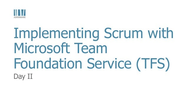 Day II Implementing Scrum with Microsoft Team Foundation Service (TFS)