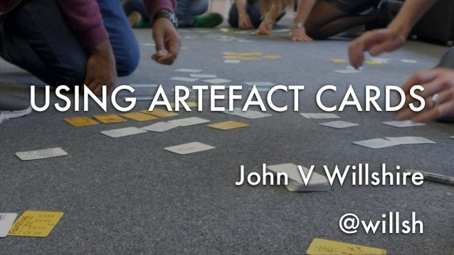 USING ARTEFACT CARDS John V Willshire @willsh