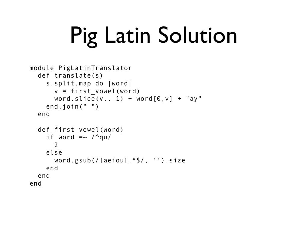 pig latin Escribeday igpay atinlay erehay (for those confused, that translates to describe pig latin here)pig latin is an obfuscated form of english, which is translated into pig latin word by word.