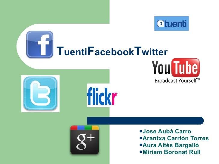 T uenti F acebook T witter <ul><li>Jose Aubà Carro </li></ul><ul><li>Arantxa Carrión Torres </li></ul><ul><li>Aura Altés B...