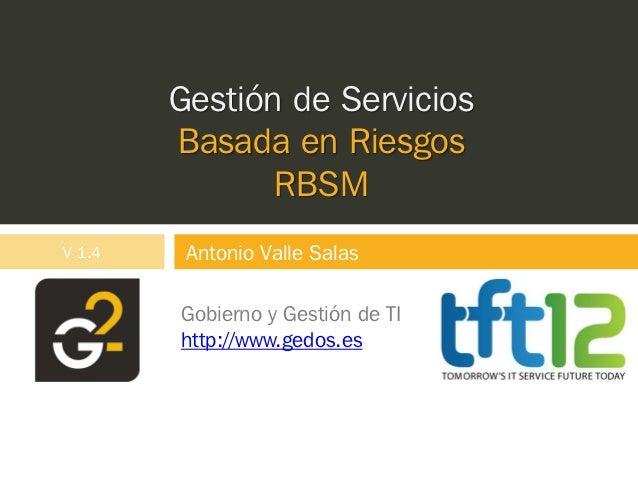 Gestión de Servicios        Basada en Riesgos               RBSMV 1.4    Antonio Valle Salas        Gobierno y Gestión de ...