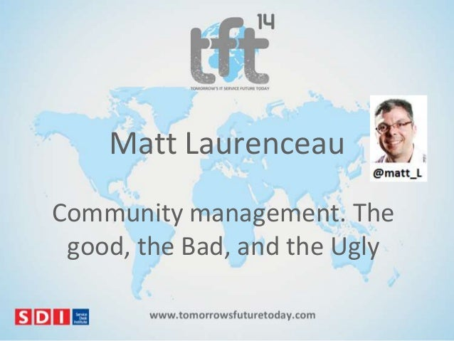 Matt Laurenceau Community management. The good, the Bad, and the Ugly