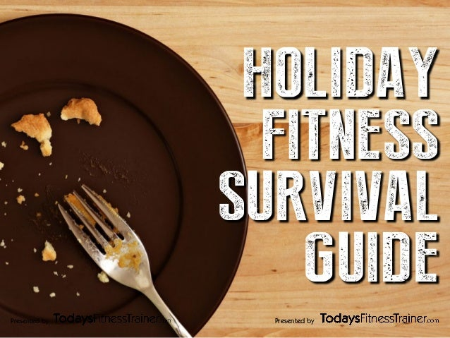 Presented byPresented by HOLIDAY FITNESS SURVIVAL GUIDE