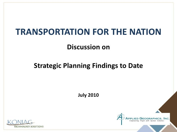 TRANSPORTATION FOR THE NATION Discussion on Strategic Planning Findings to Date July 2010