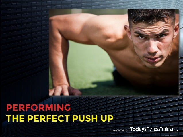 Presented byPERFORMINGTHE PERFECT PUSH UP