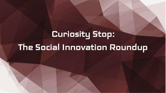 Curiosity Stop: The Social Innovation Roundup