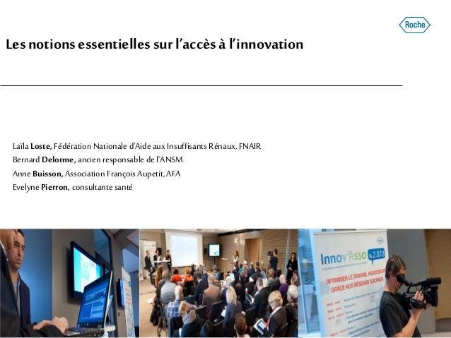 Lesnotionsessentiellessurl'accès à l'innovation LaïlaLoste, FédérationNationale d'Aideaux Insuffisants Rénaux,FNAIR Bernar...