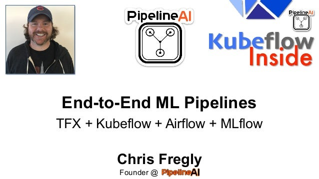 End-to-End ML Pipelines TFX + Kubeflow + Airflow + MLflow Chris Fregly Founder @ .