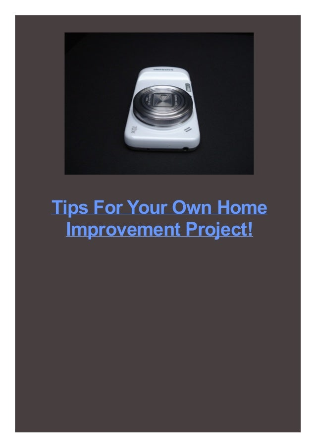 Tips For Your Own Home Improvement Project!