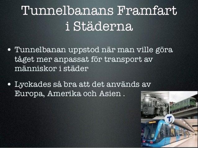 Tunnelbanans Framfart         i Städerna• Tunnelbanan uppstod när man ville göra  tåget mer anpassat för transport av  män...