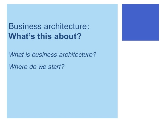 Business Architecture: Upwards, Downwards, Sideways, Back Slide 2