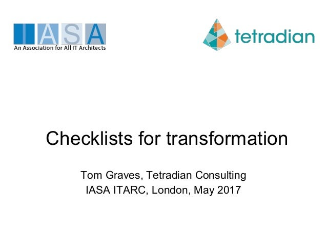 Checklists for transformation Tom Graves, Tetradian Consulting IASA ITARC, London, May 2017