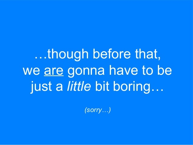 …though before that, we are gonna have to be just a little bit boring… (sorry…)