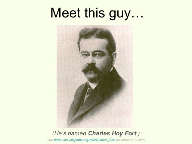 Meet this guy… (He's named Charles Hoy Fort.) (see https://en.wikipedia.org/wiki/Charles_Fort for more about him)