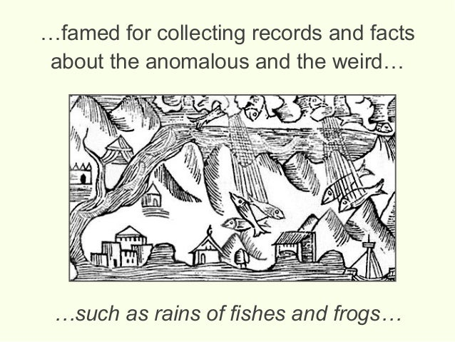 …famed for collecting records and facts about the anomalous and the weird… …such as rains of fishes and frogs…