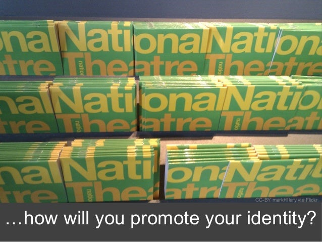 …how will you promote your identity? CC-BY markhillary via Flickr
