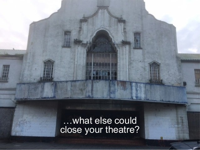 …what else could close your theatre?