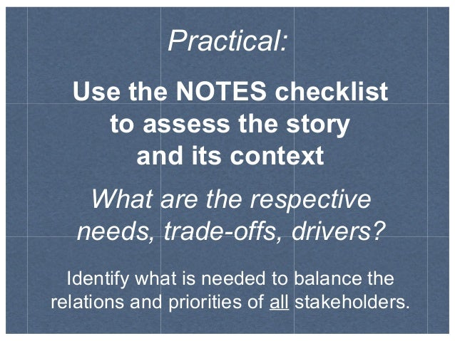 Practical: Use the NOTES checklist to assess the story and its context What are the respective needs, trade-offs, drivers?...